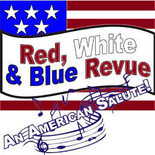 RED, WHITE AND BLUE REVUE – Friday, July 5th